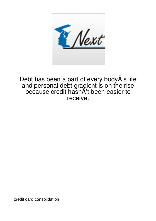 Debt has been a part of every bodyÂ's life   and personal debt gradient is on the rise    because credit hasnÂ't been easi...