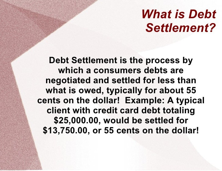 What is Debt                         Settlement?     Debt Settlement is the process by      which a consumers debts are   ...