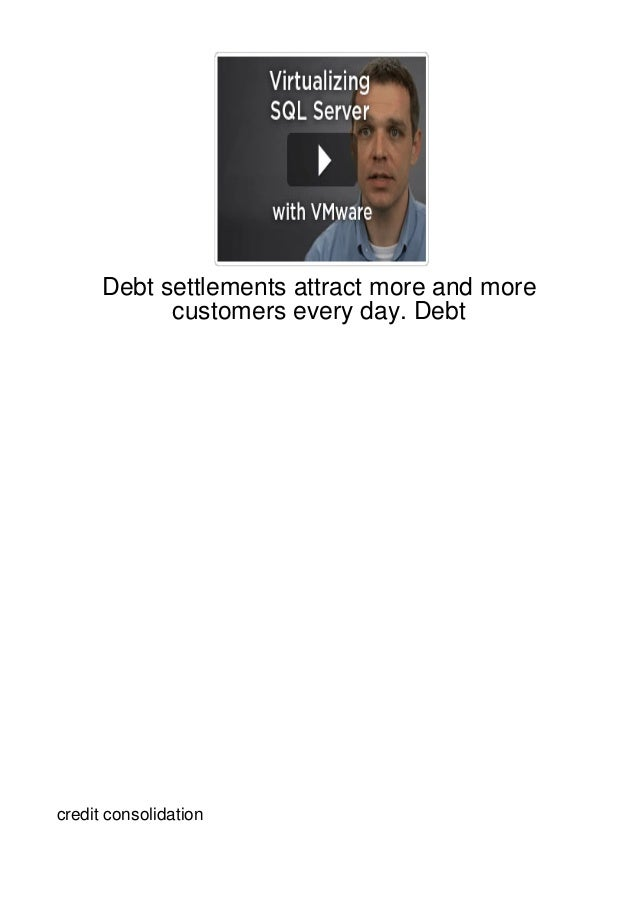 Debt settlements attract more and more            customers every day. Debtcredit consolidation
