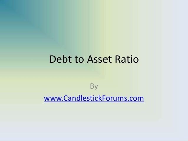 Debt to Asset RatioBywww.CandlestickForums.com