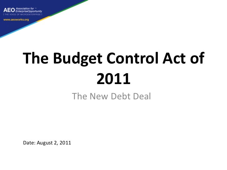 The Budget Control Act of         2011                       The New Debt DealDate: August 2, 2011