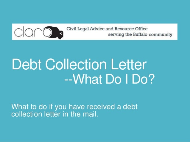 Debt Collection Letter --What Do I Do? What to do if you have received a debt collection letter in the mail.