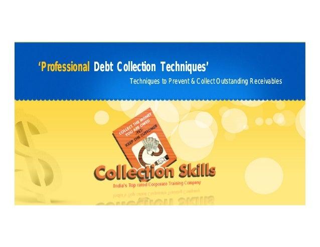 'Professional Debt Collection Techniques'                     Techniques to Prevent & Collect Outstanding Receivables