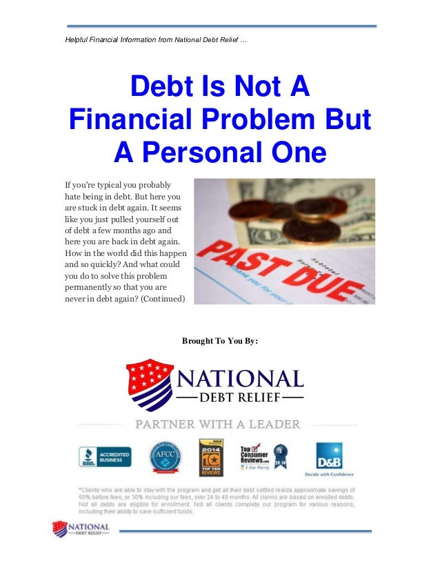Helpful Financial Information from National Debt Relief … Debt Is Not A Financial Problem But A Personal One If you're typ...