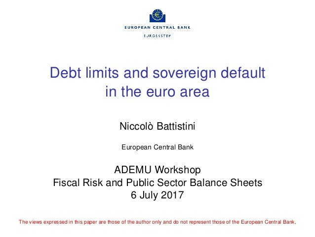 Debt limits and sovereign default in the euro area Niccolò Battistini European Central Bank ADEMU Workshop Fiscal Risk and...