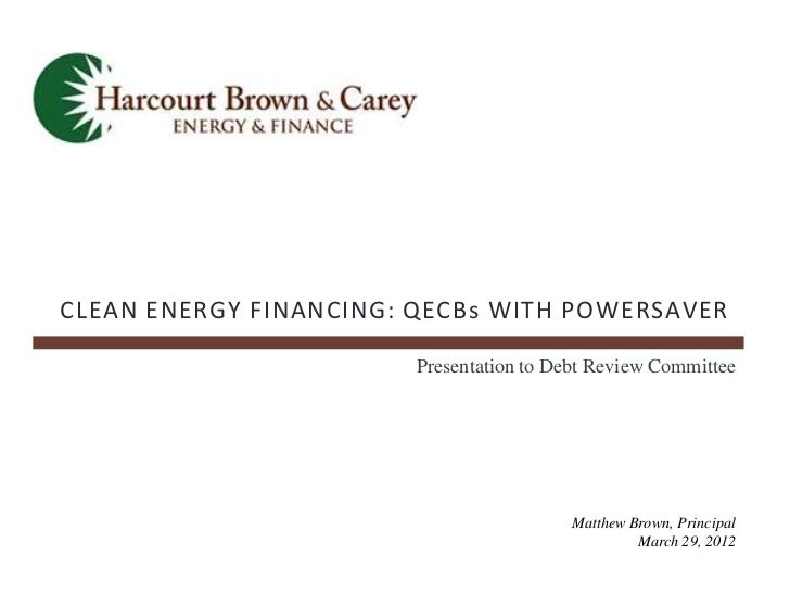 CLEAN ENERGY FINANCING: QECBs WITH POWERSAVER                        Presentation to Debt Review Committee                ...