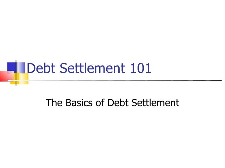 Debt Settlement 101    The Basics of Debt Settlement