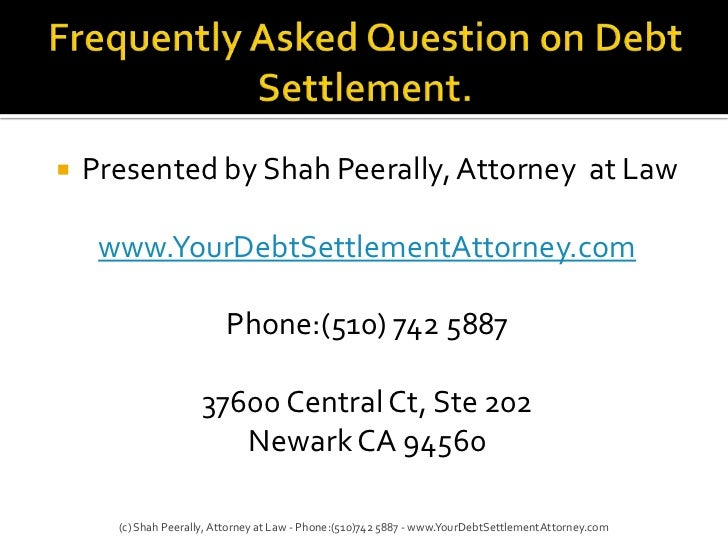 Frequently Asked Question on Debt Settlement.<br />Presented by Shah Peerally, Attorney  at Law<br />www.YourDebtSettlemen...