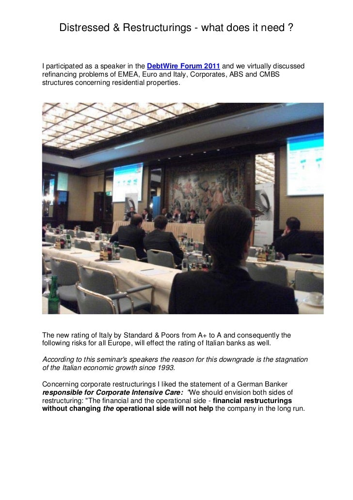Distressed & Restructurings - what does it need ?I participated as a speaker in the DebtWire Forum 2011 and we virtually d...