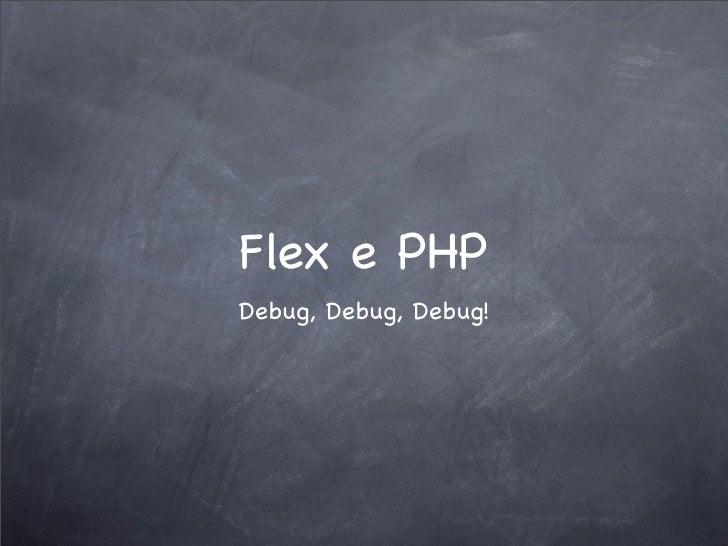 Flex e PHP Debug, Debug, Debug!