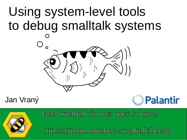 Using system-level tools to debug smalltalk systems Bee Smalltalk is now open source! https://github.com/bee-smalltalk/bee...
