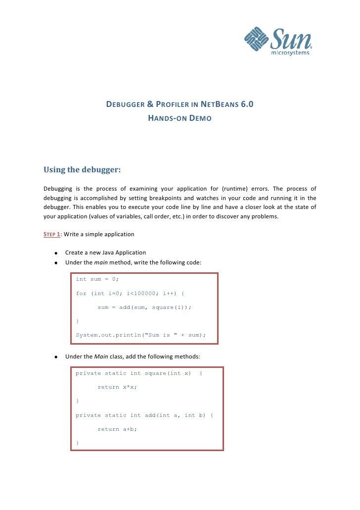 DEBUGGER & PROFILER IN NETBEANS 6.0                                 HANDS-ON DEMO     Using the debugger:  Debugging is th...