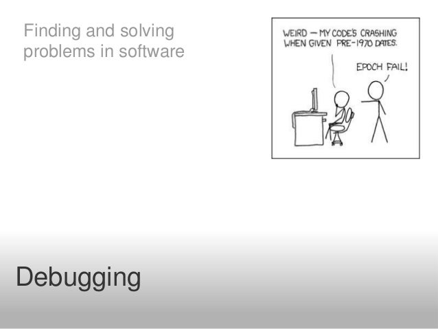Debugging Finding and solving problems in software