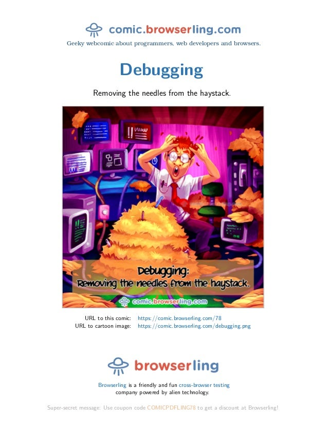 Geeky webcomic about programmers, web developers and browsers. Debugging Removing the needles from the haystack. URL to th...