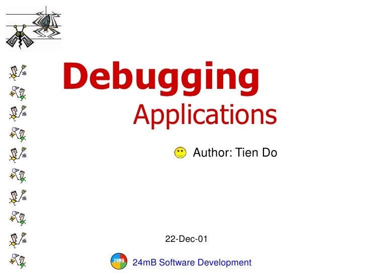 Debugging    Applications                Author: Tien Do              22-Dec-01     24mB Software Development