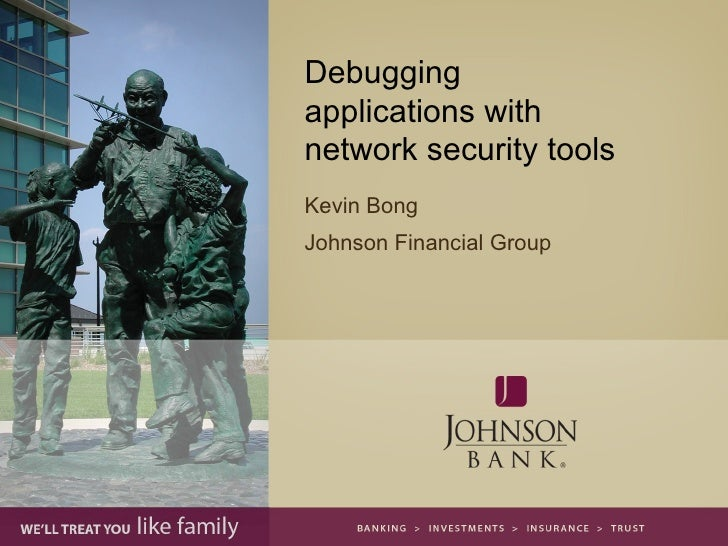 Debuggingapplications withnetwork security toolsKevin BongJohnson Financial Group