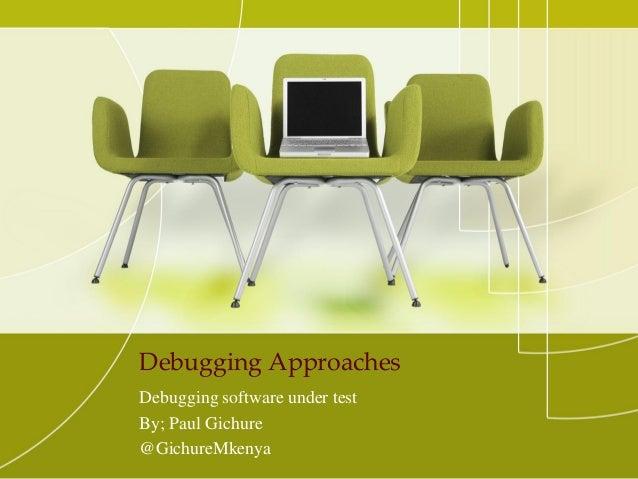 Debugging ApproachesDebugging software under testBy; Paul Gichure@GichureMkenya