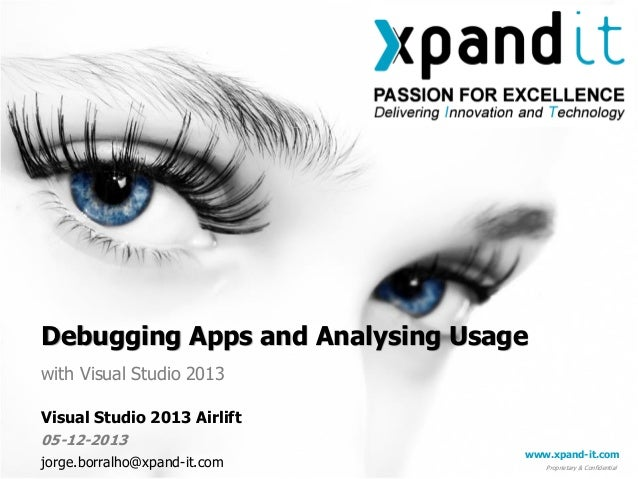 Debugging Apps and Analysing Usage with Visual Studio 2013 Visual Studio 2013 Airlift 05-12-2013 jorge.borralho@xpand-it.c...