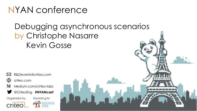 Organized by Donating to R&Devents@criteo.com criteo.com Medium.com/criteo-labs @CriteoEng #NYANconf Debugging asynchronou...