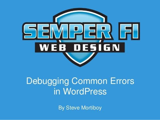Debugging Common Errors in WordPress By Steve Mortiboy