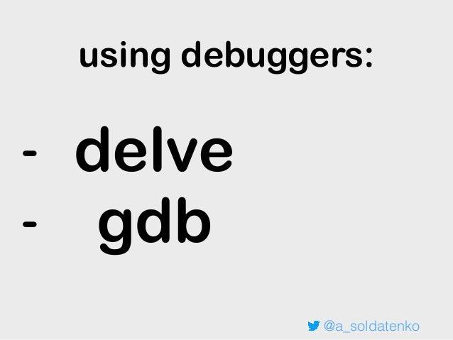 Advanced debugging techniques of Go code