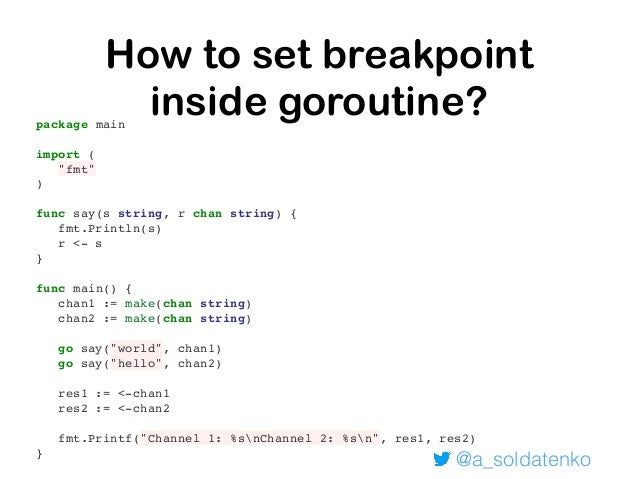 "@a_soldatenko > main.say() ./main.go:9 (hits goroutine(7):1 total:1) (PC: 0x10c46c9) 4: ""fmt"" 5: ) 6: 7: func say(s string..."