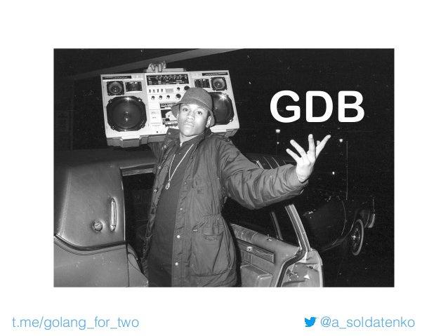 "@a_soldatenko Gdb and golang go build -ldflags=-compressdwarf=false - gcflags=all=""-N -l"" -o main main.go"