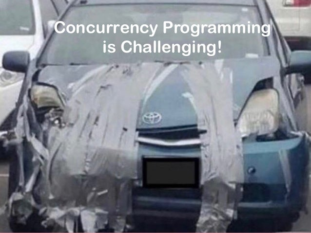 Concurrency Programming is Challenging!