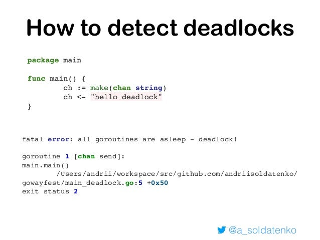 @a_soldatenko Real world examples complicated scenario & tools https://github.com/sasha-s/go-deadlock https://github.com/c...