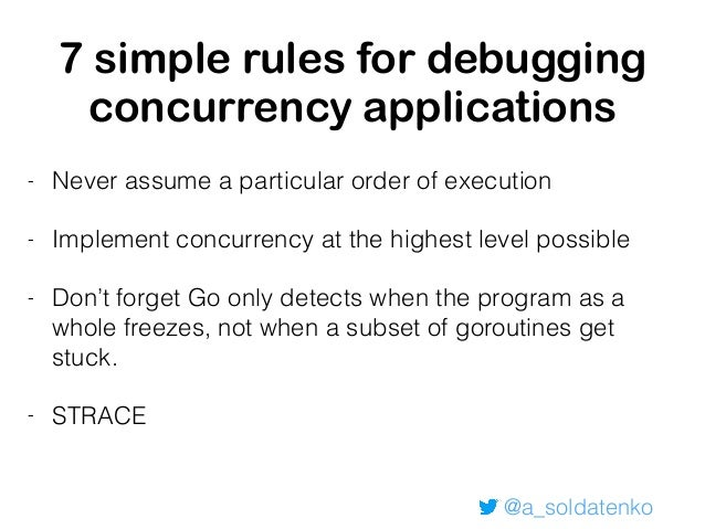 @a_soldatenko 7 simple rules for debugging concurrency applications - conditional breakpoints your best friend - DEBUG=sch...