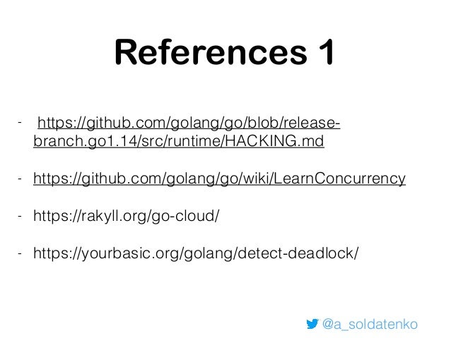 @a_soldatenko References 2 - https://blog.minio.io/debugging-go-routine-leaks- a1220142d32c - https://golang.org/src/cmd/l...