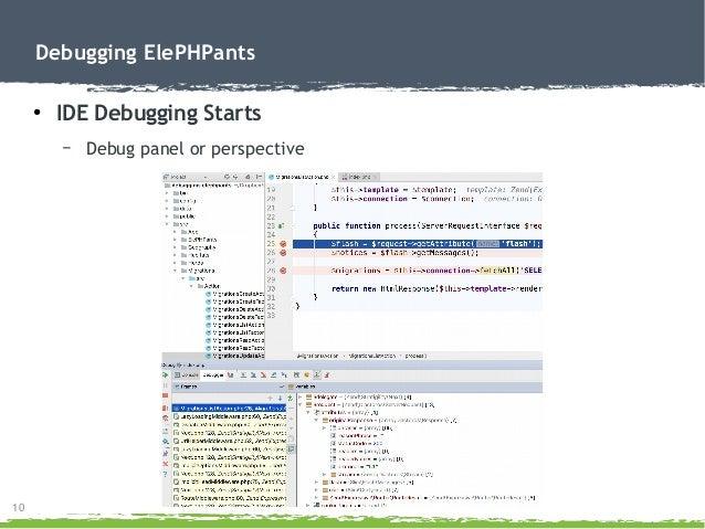 10 Debugging ElePHPants ● IDE Debugging Starts – Debug panel or perspective