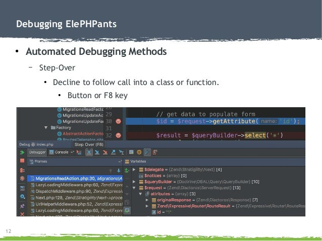 12 Debugging ElePHPants ● Automated Debugging Methods – Step-Over ● Decline to follow call into a class or function. ● But...