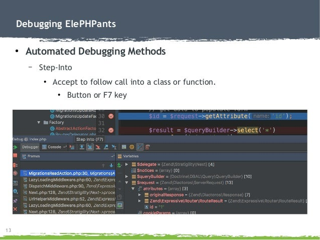 13 Debugging ElePHPants ● Automated Debugging Methods – Step-Into ● Accept to follow call into a class or function. ● Butt...