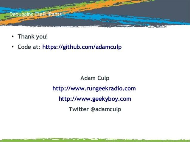 ● Thank you! ● Code at: https://github.com/adamculp Adam Culp http://www.rungeekradio.com http://www.geekyboy.com Twitter ...