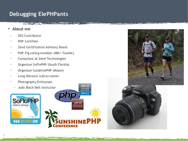 2 Debugging ElePHPants ● About me – OSS Contributor – PHP Certified – Zend Certification Advisory Board – PHP-Fig voting m...