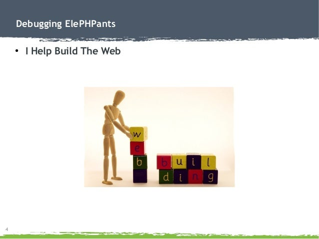 4 Debugging ElePHPants ● I Help Build The Web