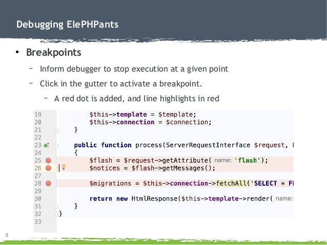 8 Debugging ElePHPants ● Breakpoints – Inform debugger to stop execution at a given point – Click in the gutter to activat...