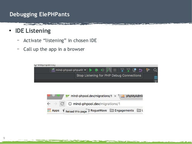 """9 Debugging ElePHPants ● IDE Listening – Activate """"listening"""" in chosen IDE – Call up the app in a browser"""