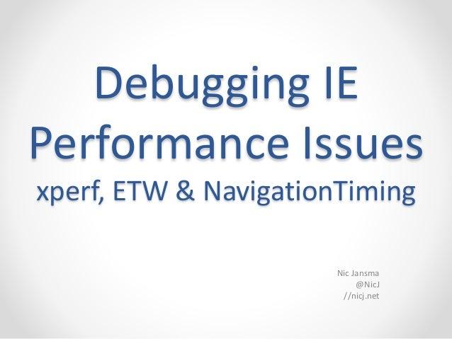 Nic Jansma @NicJ //nicj.net Debugging IE Performance Issues xperf, ETW & NavigationTiming