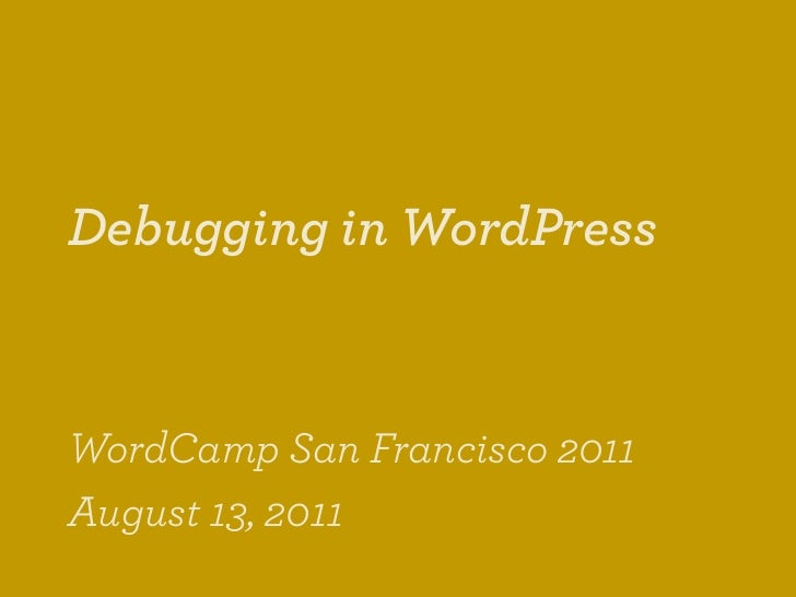Debugging in WordPressWordCamp San Francisco 2011August 13, 2011