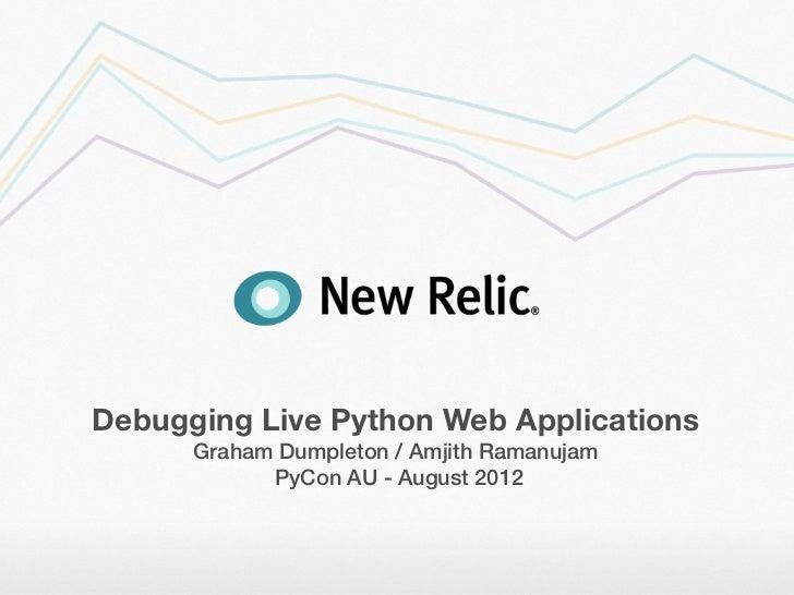 Debugging Live Python Web Applications      Graham Dumpleton / Amjith Ramanujam            PyCon AU - August 2012