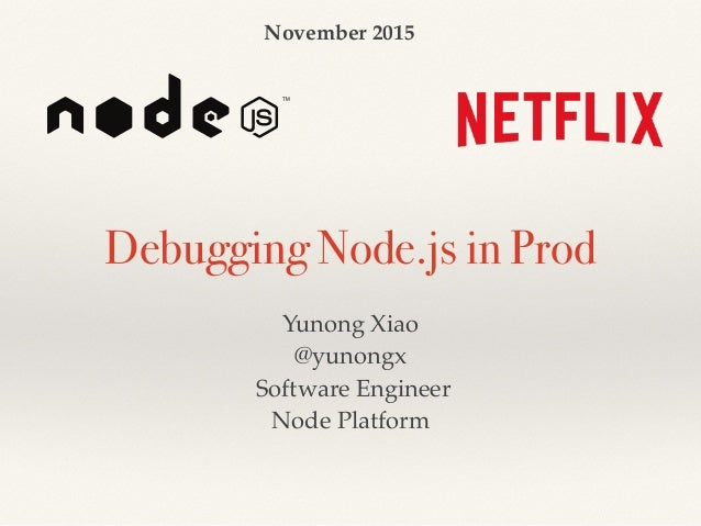 Debugging Node.js in Prod Yunong Xiao @yunongx Software Engineer Node Platform November 2015