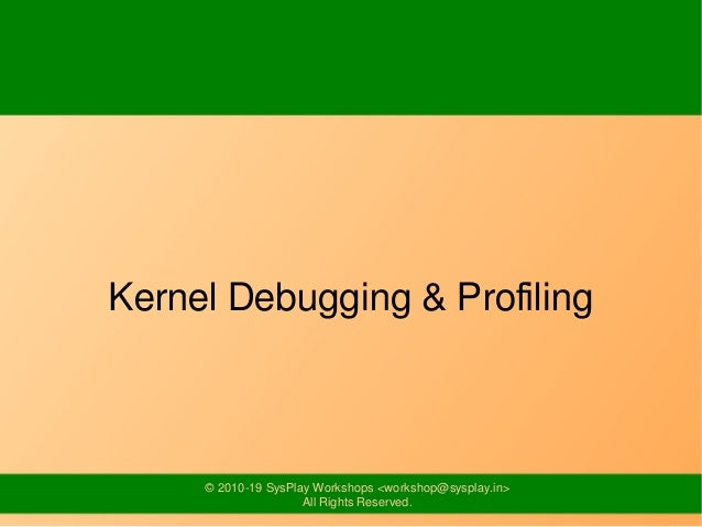 © 2010-19 SysPlay Workshops <workshop@sysplay.in> All Rights Reserved. Kernel Debugging & Profiling