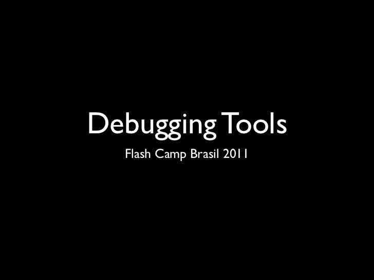 Debugging Tools  Flash Camp Brasil 2011