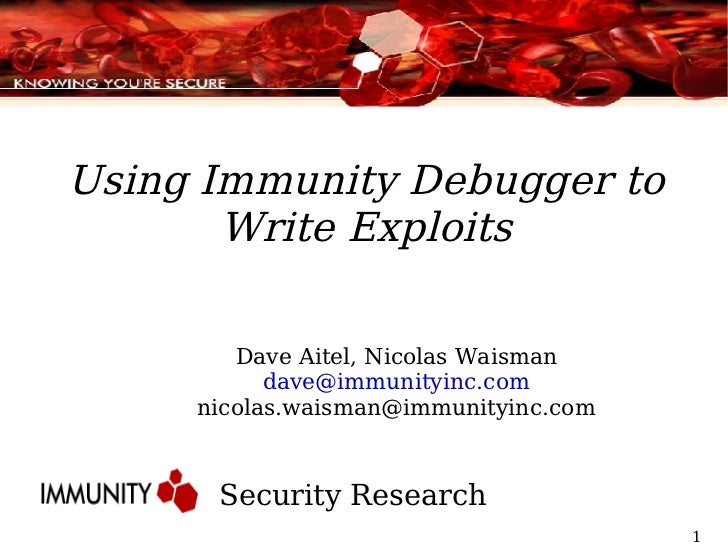 Using Immunity Debugger to Write Exploits <ul><ul><li>Security Research  </li></ul></ul>Dave Aitel, Nicolas Waisman [email...