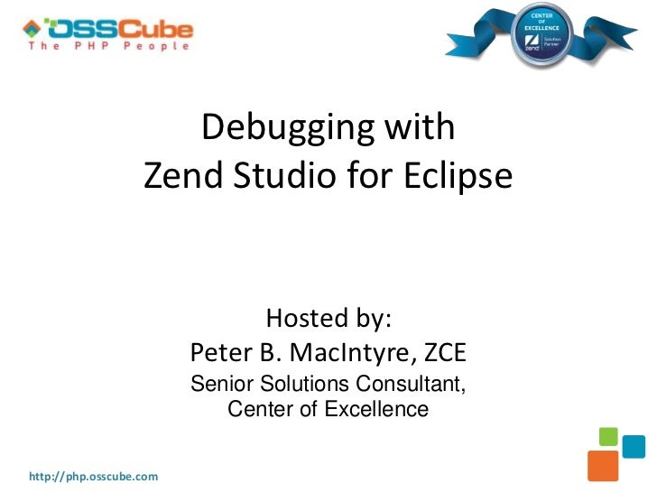 Debugging with                   Zend Studio for Eclipse                               Hosted by:                         ...