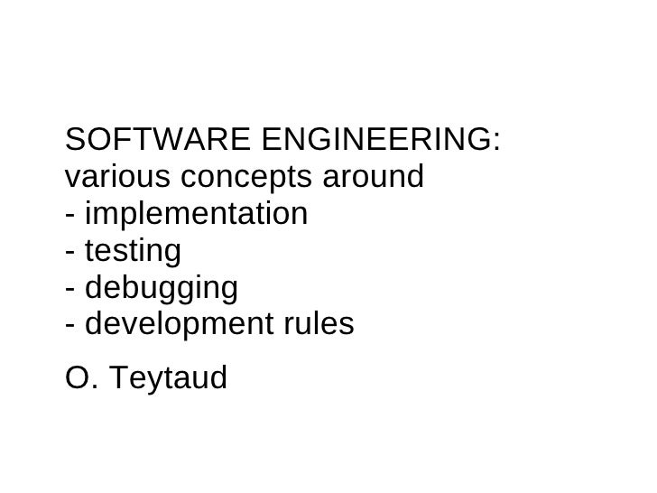 SOFTWARE ENGINEERING:various concepts around- implementation- testing- debugging- development rulesO. Teytaud