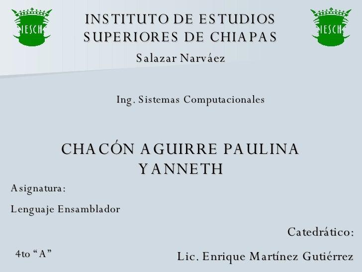 INSTITUTO DE ESTUDIOS SUPERIORES DE CHIAPAS CHACÓN AGUIRRE PAULINA YANNETH Salazar Narváez Ing. Sistemas Computacionales 4...