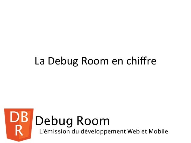 La  Debug  Room  en  chiffre